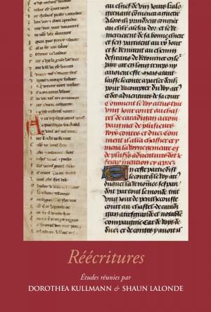 Réécritures: Regards nouveaux sur la reprise et le remaniement de textes, dans la littérature française et au-delà, du Moyen Âge à la Renaissance
