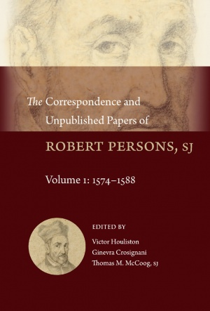 The Correspondence and Unpublished Papers of Robert Persons, SJ, vol. 1: 1574–1588