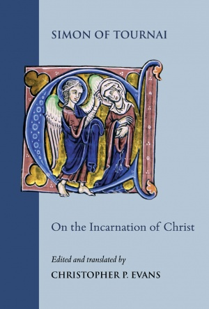 Simon of Tournai, On the Incarnation of Christ: Institutiones in sacram paginam 7.1–67