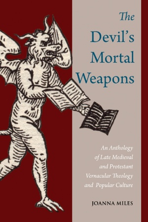 The Devil's Mortal Weapons: An Anthology of Late Medieval and Protestant Vernacular Theology and Popular Culture