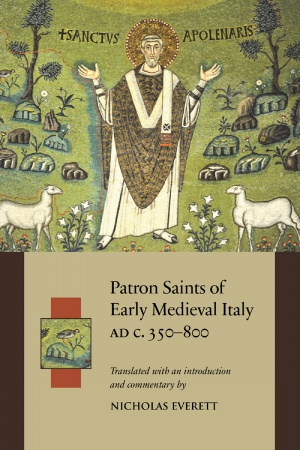 Patron Saints of Early Medieval Italy AD c.350–800: History and Hagiography in Ten Biographies