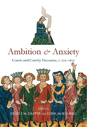 Ambition and Anxiety: Courts and Courtly Discourse, c. 700–1600