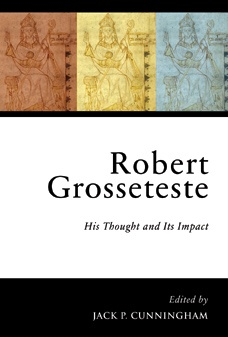Robert Grosseteste: His Thought and Its Impact