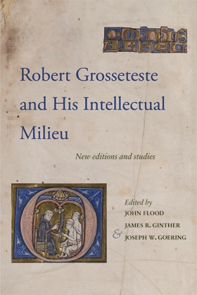 Robert Grosseteste and His Intellectual Milieu. New Editions and Studies