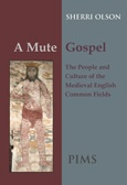 A Mute Gospel: The People and Culture of the Medieval English Common Fields