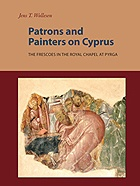 Patrons and Painters on Cyprus: The Frescoes in the Royal Chapel at Pyrga