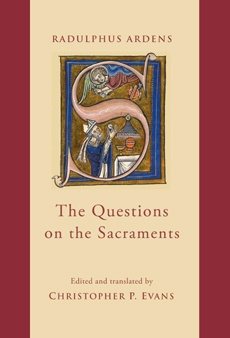Radulphus Ardens. The Questions on the Sacraments: Speculum uniuersale 8.31–92