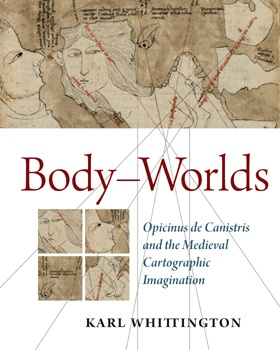 Body-Worlds: Opicinus de Canistris and the Medieval Cartographic Imagination