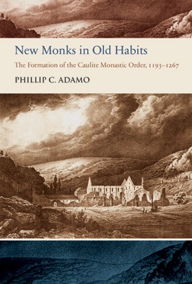 New Monks in Old Habits: The Formation of the Caulite Monastic Order, 1193–1267